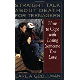 Straight Talk about Death for Teenagers: How to Cope with Losing Someone You Loveby Earl A. Grollman
