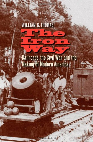 The Iron Way: Railroads, the Civil War, and the Making of Modern America: William G. Thomas III: 9780300141078: Amazon.com: Books