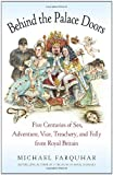 img - for Behind the Palace Doors: Five Centuries of Sex, Adventure, Vice, Treachery, and Folly from Royal Britain By Michael Farquhar book / textbook / text book