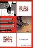 Détails de mode à la loupe : Tome 3, Fermetures à glissière, braguettes, ceintures, plis et fentes, édition bilingue français-anglais