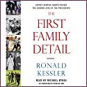The First Family Detail: Secret Service Agents Reveal the Hidden Lives of the Presidents Audiobook by Ronald Kessler Narrated by Michael Bybee