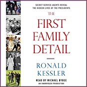 The First Family Detail: Secret Service Agents Reveal the Hidden Lives of the Presidents | [Ronald Kessler]