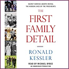 The First Family Detail: Secret Service Agents Reveal the Hidden Lives of the Presidents (       UNABRIDGED) by Ronald Kessler Narrated by Michael Bybee