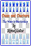 Chess and Checkers: The Way to Mastership (full image Illustrated)