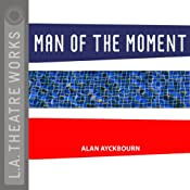 Man of the Moment (Dramatized) | [Alan Ayckbourn]