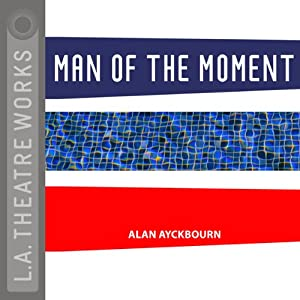 Man of the Moment | [Alan Ayckbourn]
