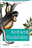 Book cover for Ambient Findability: What We Find Changes Who We Become