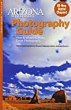 img - for Arizona Highways Photography Guide: How & Where to Make Great Pictures (Arizona Highways: Travel Arizona Collection) book / textbook / text book