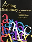 A Spelling Dictionary for Beginning Writers Book 1: A Resource for Independent Writing