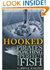 Hooked: Pirates, Poaching, and the Perfect Fish
