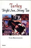 img - for Turkey: Bright Sun, Strong Tea by Tom Brosnahan (2004-01-01) book / textbook / text book