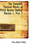 The Complete Poetical Works of Percy Bysshe Shelley, Volume 1, Part 1 (0559084188) by Shelley, Percy Bysshe