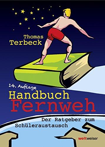 Handbuch Fernweh. Der Ratgeber zum Schüleraustausch: Mit übersichtlichen Preis-Leistungs-Tabellen von High-School-Programmen für 18 Gastländer hier kaufen