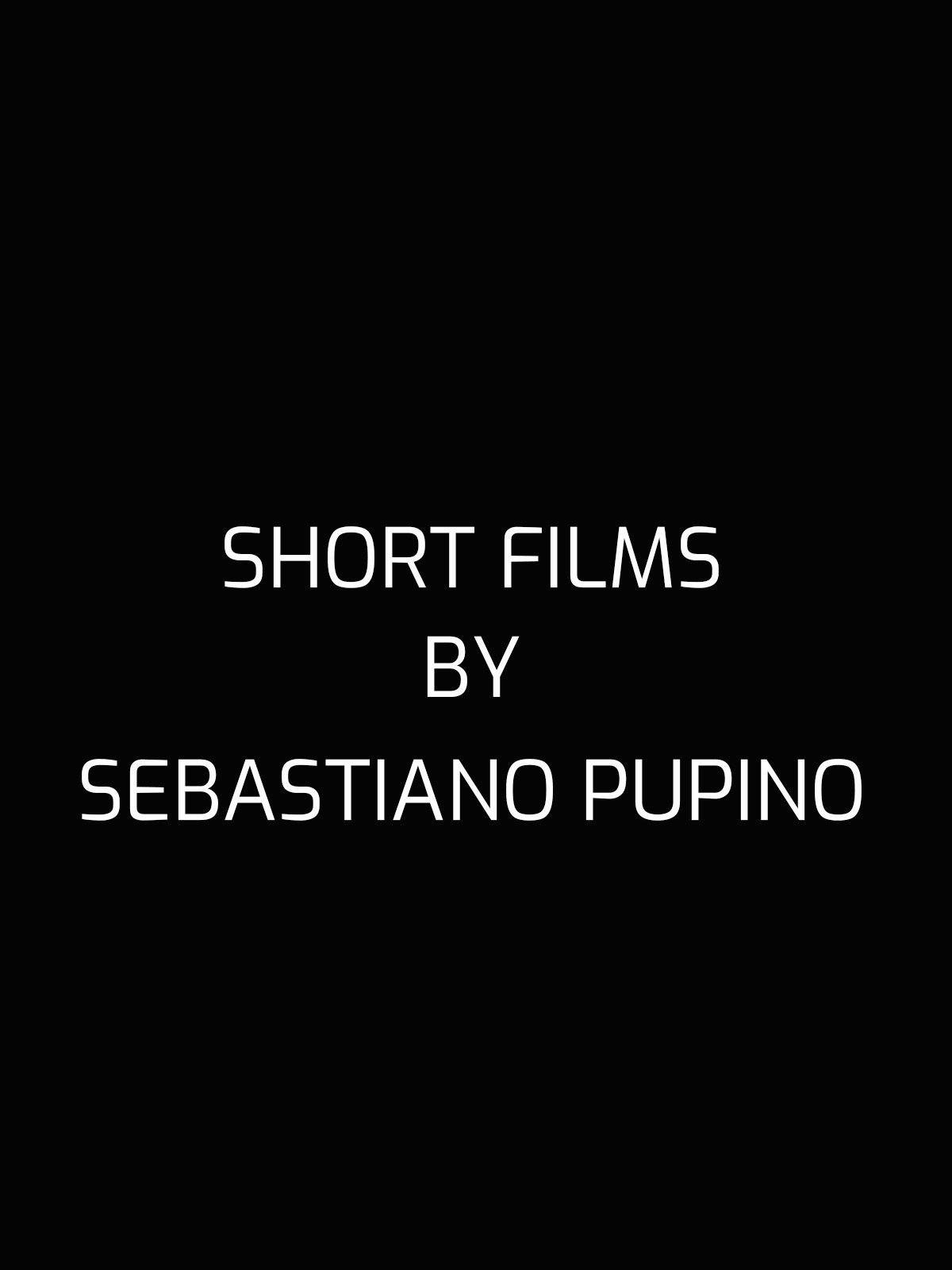 4 Short Films by Sebastiano Pupino
