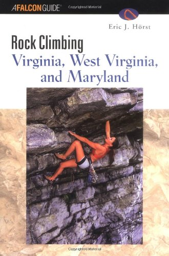Falcon Guide Rock Climbing Virginia, West Virginia, and Maryland