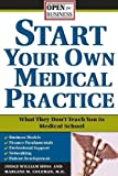 img - for Start Your Own Medical Practice: A Guide to All the Things They Don't Teach You in Medical School about Starting Your Own Practice (Open for Business) book / textbook / text book
