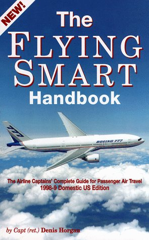 The Flying Smart Handbook, The Airline Captains' Complete Guide for Passenger Air Travel
