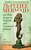 The Feejee Mermaid and Other Essays in Natural and Unnatural History (0801436095) by Bondeson, Jan