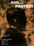 img - for Decade of Protest: Political Posters from the United States, Vietnam, and Cuba, 1965-1975 book / textbook / text book