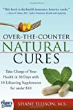 img - for Over the Counter Natural Cures: Take Charge of Your Health in 30 Days with 10 Lifesaving Supplements for under $10 1st (first) Edition by Ellison, Shane published by Sourcebooks, Inc. (2009) Paperback book / textbook / text book