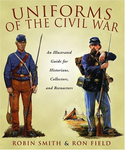 Uniforms of the Civil War: An Illustrated Guide for Historians ...