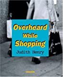 Overheard while Shopping (0789306379) by Henry, Judith
