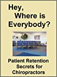 Hey, Where is Everybody: Patient retention secrets for Chiropractors