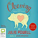 Cleaving: A Story of Marriage, Meat and Obsession Audiobook by Julie Powell Narrated by Julie Powell