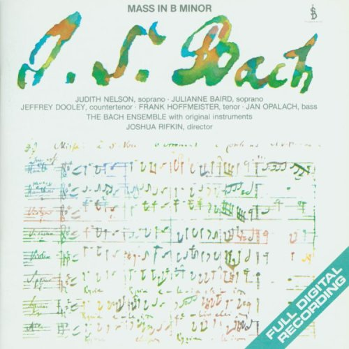 Bach: Mass in B minor, BWV 232 (Rifkin) by Johann Sebastian Bach,&#32;Joshua Rifkin,&#32;Jan Opalach,&#32;Judith Nelson and Julianne Baird