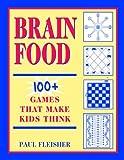 Brain Food: 100+ Games That Make Kids Think, Grades 4-12