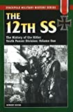 The 12th SS: The History of the Hitler Youth Panzer Division: v. 1 (Stackpole Military History)