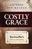 Costly Grace: A Contemporary View of Bonhoeffers The Cost of Discipleship