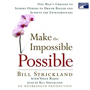 Make the Impossible Possible: One Man's Crusade to Inspire Others to Achieve | [Bill Strickland]