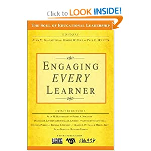 Engaging EVERY Learner (The Soul of Educational Leadership Series) Alan M. Blankstein, Robert W. Cole and Paul D. Houston