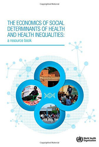 The Economics of the Social Determinants of Health and Health Inequalities: A Resource Book (Nonserial Publications)