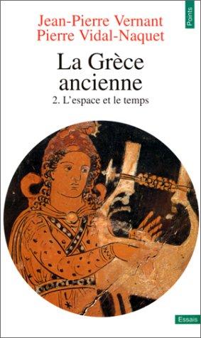 La Grèce ancienne, tome 2 : L'Espace et le temps