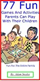 img - for 77 Fun Games And Activities Parents Can Play With Their Children book / textbook / text book