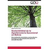 Sostenibilidad de la Agroforestería Sucesional en Bolivia: Una evaluación económica, sociocultural y ecológica...