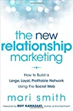 The New Relationship Marketing: How to Build a Large, Loyal, Profitable Network Using the Social Web