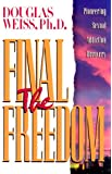 The Final Freedom : Pioneering Sexual Addiction Recovery