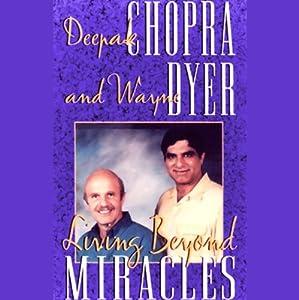 Living Beyond Miracles | [Deepak Chopra, Dr. Wayne W. Dyer]