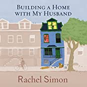 Building a Home with My Husband: A Journey Through the Renovation of Love | [Rachel Simon]