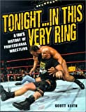 Tonight... In This Very Ring: A Fan's History of Professional Wrestling