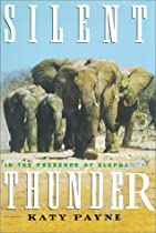 SILENT THUNDER: In the Presence of Elephants