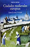 img - for Ciudades medievales europeas / European medieval cities: Entre Lo Real Y Lo Ideal / Between the Real and the Ideal (Spanish Edition) book / textbook / text book