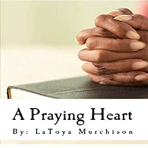 A Praying Heart: Learning How to Pray Your Way Through Audiobook