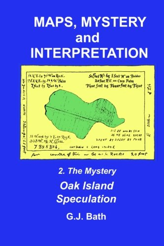 Maps, Mystery And Interpretation: 2. The Mystery: Oak Island Speculation (Volume 2)