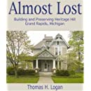 Almost Lost: Building and Preserving Heritage Hill, Grand Rapids, Michigan