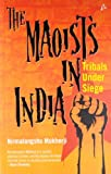 Nirmalangshu Maoists in India : Tribals Under Siege