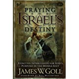 Praying for Israel's Destiny: Effective Intercession for God's Purposes in the Middle Eastby James W. Goll